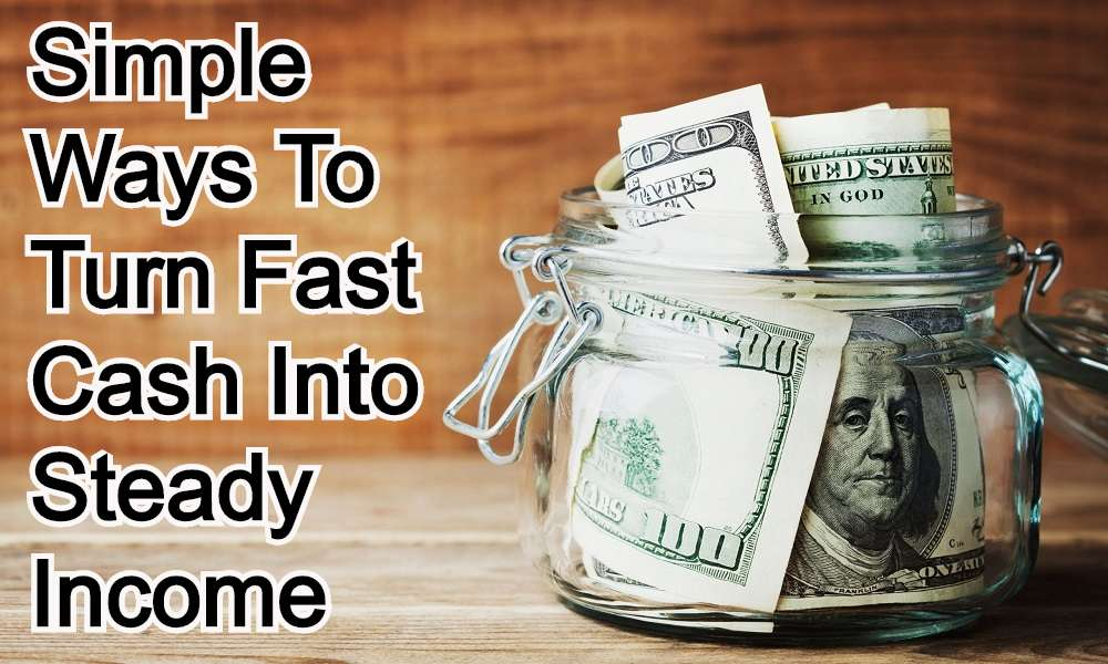 Turn Fast Cash Into Steady Income
