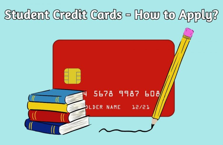 Student Credit Cards – What are they and How to Apply?